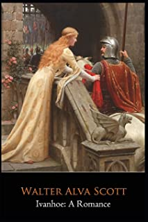 "Ivanhoe: A Romance Novel by Walter Alva Scott ""The Complete Unabridged & Annotated Edition"""