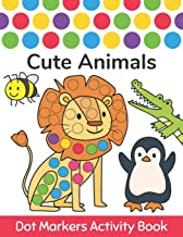 Dot Markers Activity Book : Cute Animals: Easy Guided BIG DOTS | Do a dot page a day | Gift For Kids Ages 1-3, 2-4, 3-5, Baby, Toddler, Preschool, … Art Paint Daubers Kids Activity Coloring Book PDF