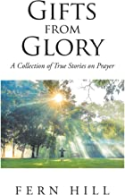 Gifts from Glory: A Collection of True Stories on Prayer