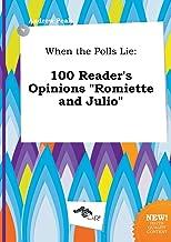 When the Polls Lie: 100 Reader's Opinions Romiette and Julio