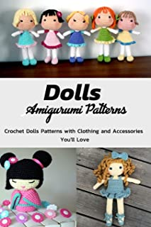 Dolls Amigurumi Patterns: Crochet Dolls Patterns with Clothing and Accessories You'll Love: Cutest Crochet Doll Patterns to Make Today Book