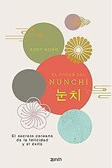 El poder del Nunchi: El secreto coreano de la felicidad y el éxito (Autoayuda y superación) (Spanish Edition) Format Kindle