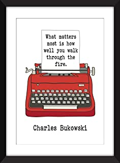 Charles Bukowski What Matters Most is How Well You Walk Through the Fire Quote - Unframed Print/Sin Marco