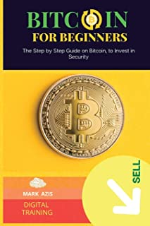 Bitcoin for Beginners: The Step by Step Guide on Bitcoin, to Invest in Security (1)