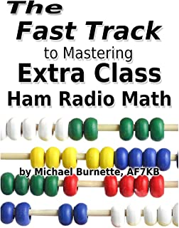 The Fast Track to Mastering Extra Class Ham Radio Math: For exams administered July 1, 2016 through June 30, 2020 (Fast Track Ham License Series) (Volume 4)