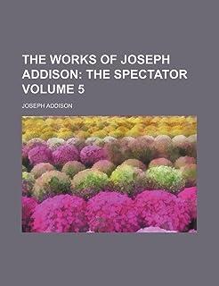 The Works of Joseph Addison Volume 5; The Spectator