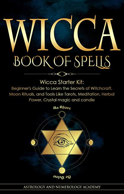 WICCA BOOK OF SPELLS: Wicca Starter Kit: Beginner's Guide to Learn the Secrets of Witchcraft, Moon Rituals, and Tools Like Tarots, Meditation, Herbal Power, Crystal magic and candle (English Edition)