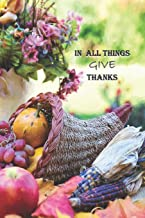"""In All Things Give Thanks: A Blank Lined Notebook To Write In For Notes / Lists / Important Dates / Thoughts / 6"""" x 9"""" / G..."""