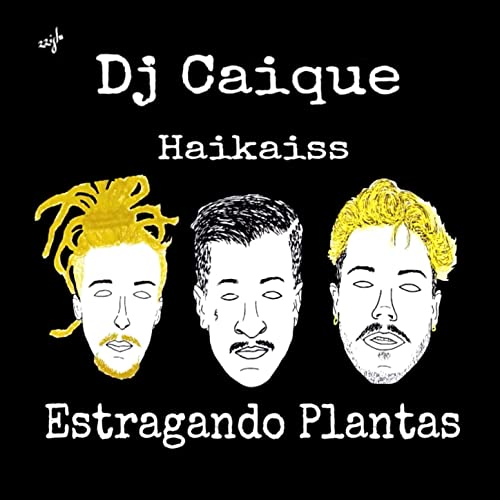 haikaiss estragando plantas mp3