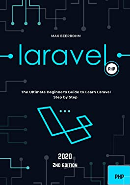 Laravel: The Ultimate Beginner's Guide to Learn Laravel Step by Step - 2nd edition (2020)