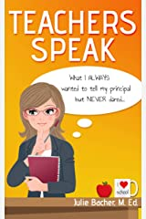 TEACHERS SPEAK: What I always wanted to tell my principal but never dared... (English Edition) eBook Kindle
