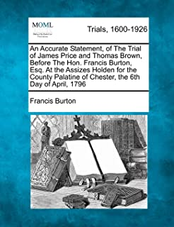 An Accurate Statement, of The Trial of James Price and Thomas Brown, Before The Hon. Francis Burton, Esq. At the Assizes H...