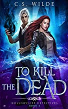 To Kill the Dead (Hollowcliff Detectives)