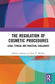 The Regulation of Cosmetic Procedures: Legal, Ethical and Practical Challenges