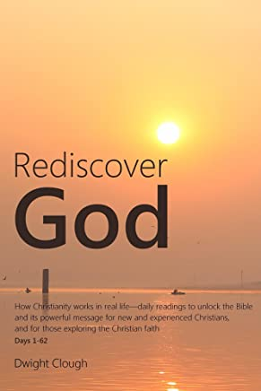 Rediscover God: How Christianity works in real life-daily readings to unlock the Bible and its powerful message for new and experienced Christians, and ... the Christian faith (English Edition)