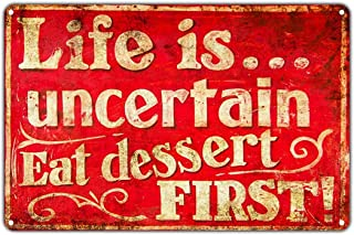 Warning Sign Life is. Uncertain Eat Dessert First! Funny Novelty Road Sign Business Sign 8X12 Inches Metal Tin Sign Z1004