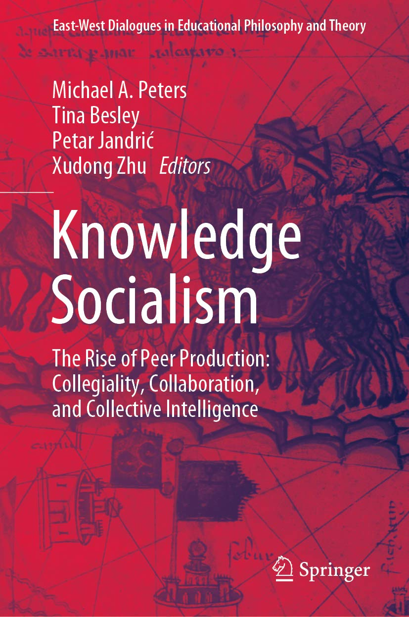 Knowledge Socialism: The Rise of Peer Production: Collegiality, Collaboration, and Collective Intelligence (East-West Dialogues in Educational Philosophy and Theory)