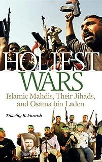 Holiest Wars: Islamic Mahdis, Their Jihads, and Osama bin Laden