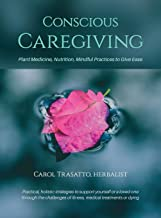 Conscious Caregiving: Plant Medicine, Nutrition, Mindful Practices to Give Ease