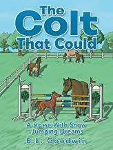 The Colt That Could: A Horse with Show Jumping Dreams.