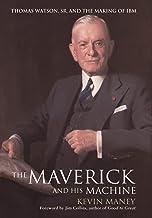 The Maverick and His Machine: Thomas Watson, Sr. and the Making of IBM