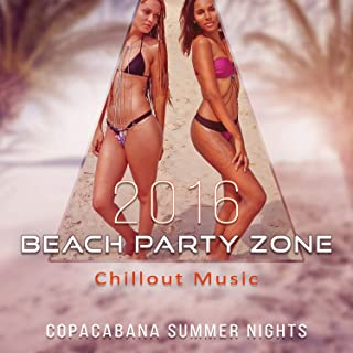 2016 Beach Party Zone Chillout Music: Copacabana Summer Nights, Ibiza del Mar Vibes