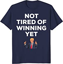NOT TIRED OF WINNING YET TRUMP T-SHIRT, 2020 ELECTION PREZ