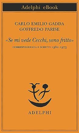 «Se mi vede Cecchi, sono fritto»: Corrispondenza e scritti 1962-1973 (Piccola biblioteca Adelphi Vol. 675)