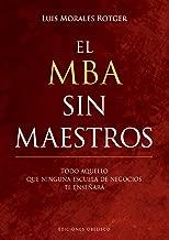 MBA sin maestros, El (Spanish Edition): Todo aquello que ninguna escuela de negocios te enseñará