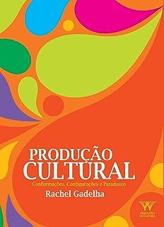 Produção Cultural: Conformações, configurações e Paradoxos