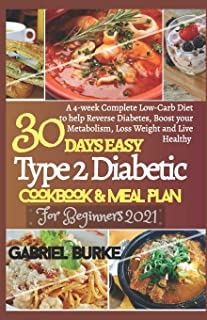 30 Days Easy Type 2 Diabetic Cookbook & Meal Plan For Beginners 2021: A 4-week Complete Low-Carb Diet to Help Reverse Diab...