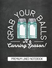 Grab Your Balls It's Canning Season Premium Lined Notebook: Chalkboard Design Blank Canning Notebook Blank Canning Journal Book Retro Vintage Blue Mason Canning Jars Funny Jars Gift