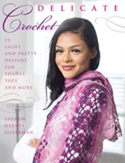 Delicate Crochet: 23 Light and Pretty Designs for Shawls, Tops and More