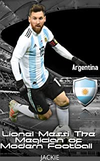 Lionel Messi : The Megician of Football