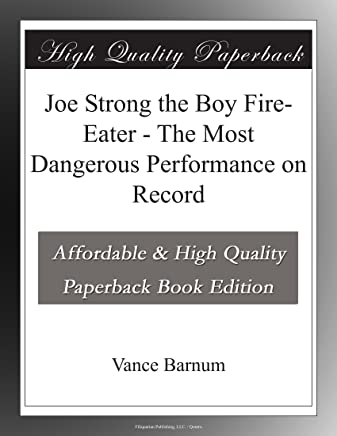 Joe Strong the Boy Fire-Eater - The Most Dangerous Performance on Record