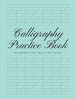 Calligraphy Practice Book Handwriting Practice Paper: Calligraphy Paper Pad Useful for Mastering Copperplate Calligraphy and Modern Calligraphy For Beginners