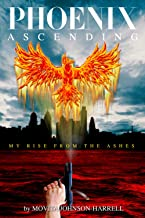 PHOENIX ASCENDING:: My Rise From The Ashes