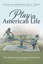 Play in American Life: Essays in Honor of Joe L. Frost