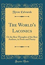 The World's Laconics: Or the Best Thoughts of the Best Authors, in Prose and Poetry (Classic Reprint)