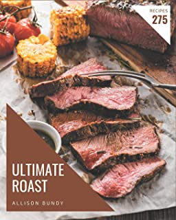275 Ultimate Roast Recipes: Home Cooking Made Easy with Roast Cookbook!