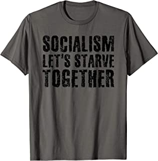 SOCIALISM LET'S STARVE TOGETHER Shirt Funny Anti Gift Idea