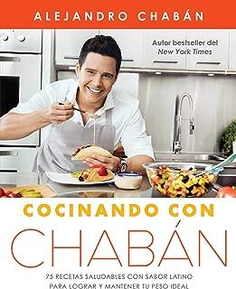 Cocinando con Chabán: 75 recetas saludables con sabor latino para lograr y mantener tu peso ideal (Atria Espanol) (Spanish Edition)
