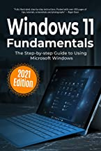 Windows 11 Fundamentals: 2021 Edition: The Step-by-step Guide to Using Microsoft Windows (Computer Fundamentals Book 3)