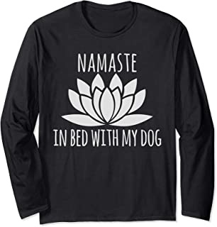 Cute Things For Dog Owner Gift Namaste In Bed With My Dog Long Sleeve T-Shirt
