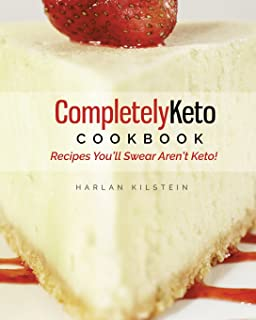 Completely Keto Cookbook: Recipes Youll Swear ...