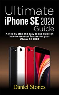 Ultimate iPhone SE 2020 Guide: A step by step and easy to use guide on how to use most features on your iPhone SE 2020 (English Edition)