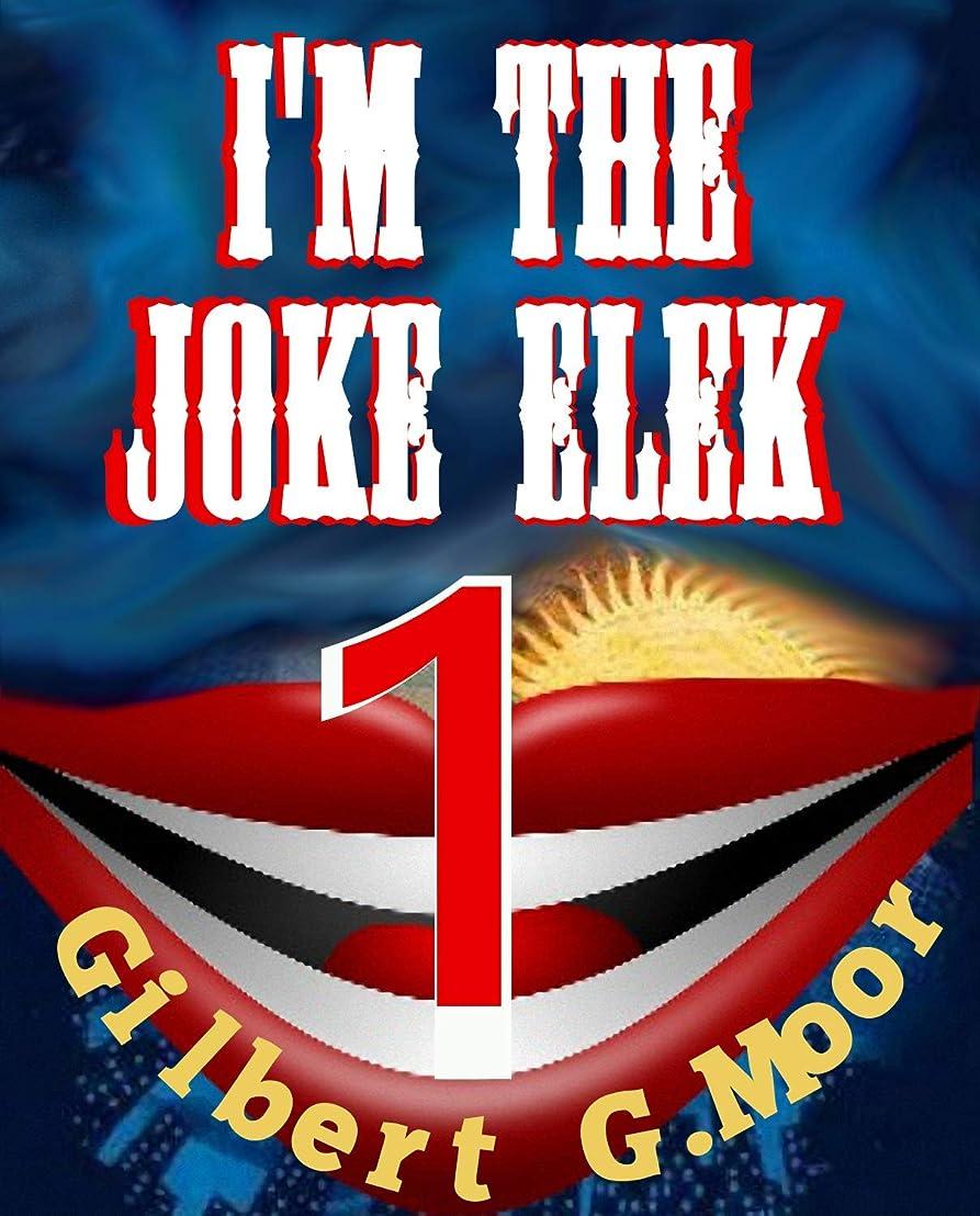 束ねる対応する残酷なI'm the Joke Elek (English Edition)