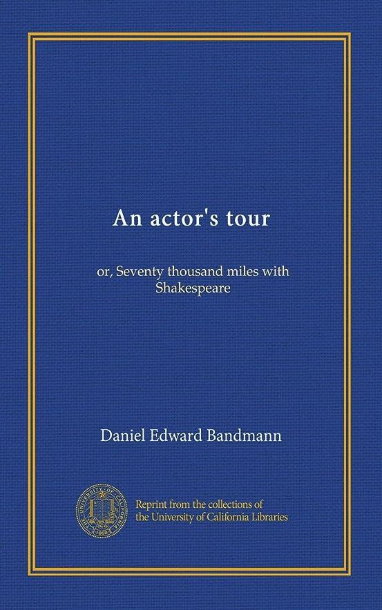 ホット受信免除An actor's tour: or, Seventy thousand miles with Shakespeare