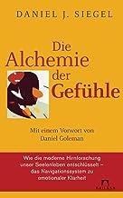 Die Alchemie der Gefühle: Mit einem Vorwort von Daniel Goleman - Wie die moderne Hirnforschung unser Seelenleben entschlüs...
