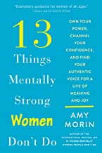 13 Things Mentally Strong Women Don't Do: Own Your Power, Channel Your Confidence, and Find Your Authentic Voice for a Life of Meaning and Joy PDF